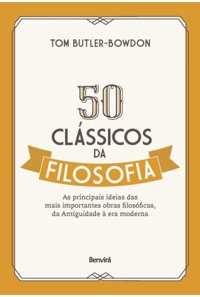 50 Clássicos Da Filosofia - As Principais Ideias Das Mais Importantes Obras Filosóficas, Da Antiguidade À Era Moderna - Butler Bowdon,Tom pdf epub