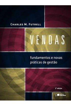 Vendas - Fundamentos e Novas Práticas de Gestão - 2ª Ed. 2014* - Futrell,Charles M. | Hoshan.org