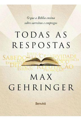 Todas As Respostas - o Que A Bíblia Ensina Sobre Carreiras e Empregos - Gehringer,Max   Nisrs.org