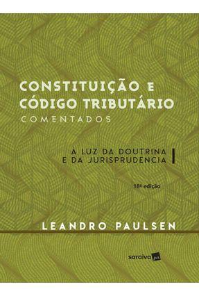 Constituição e Código Tributário Comentados  - 18ª Ed. 2017 - Paulsen, Leandro | Hoshan.org