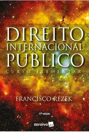 Direito Internacional Público - Curso Elementar - 17ª Ed. 2018 - FRANCISCO REZEK | Tagrny.org