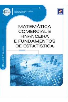 Matemática Comercial e Financeira e Fundamentos de Estatísticas - Gestão e Negócios - Série Eixos - Horiguti,Augusto Massashi Donadel,Juliane | Hoshan.org