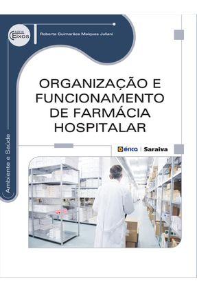 Organização e Funcionamento de Farmácia Hospitalar - Série Eixos - Juliani,Roberta Guimarães Maiques pdf epub