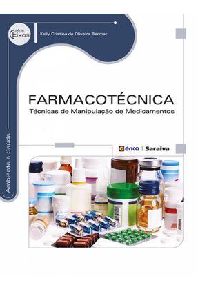 Farmacotécnica - Técnicas de Manipulação de Medicamentos - Série Eixos - Bermar,Kelly Cristina De Oliveira | Hoshan.org