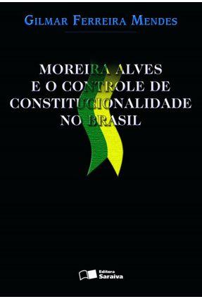 Edição antiga - Moreira Alves e o Controle de Constitucionalidade no Brasil - Mendes,Gilmar Ferreira   Hoshan.org