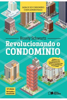 Revolucionando o Condomínio - 15ª Ed. 2017 - Schwartz,Rosely Benevides O. | Hoshan.org