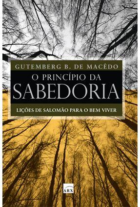 O Princípio da Sabedoria - Lições de Salomão para o Bem Viver - Macedo,Gutemberg B. De pdf epub