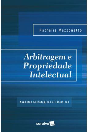 Arbitragem e Propriedade Intelectual - Aspectos Estratégicos e Polêmicos - Mazzonetto ,Nathalia pdf epub