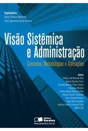 Visão Sistêmica e Administração - Conceitos, Metodologias e Aplicações - Martinelli,Dante P. Ventura,Carla A. A. | Hoshan.org