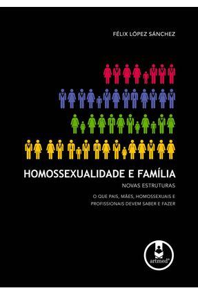 Homossexualidade e Família - Novas Estruturas - López Sánchez,Félix | Tagrny.org