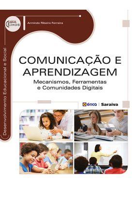 Comunicação e Aprendizagem - Mecanismos, Ferramentas e Comunidades Digitais - Série Eixos - Ferreira,Armindo Ribeiro | Tagrny.org