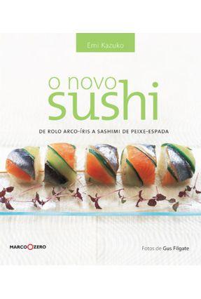 O Novo Sushi -  de Rolo Arco-íris a Sashimi de Peixe-espada - Kazuko,Emi pdf epub
