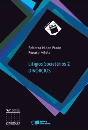 Litígios Societários 2 - Divórcios - Col. Direito Em Contexto - Prado,Roberta Nioac Vilela,Renato   Hoshan.org