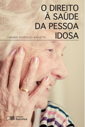 O Direito Á Saúde da Pessoa Idosa - Barletta,Fabiana Rodrigues | Hoshan.org
