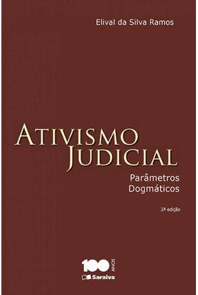 Ativismo Judicial - Parâmetros Dogmáticos - 2ª Ed. 2015 - Ramos,Elival da Silva | Hoshan.org