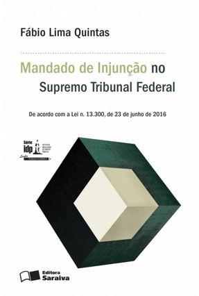 O Mandado de Injunção Perante o Supremo Tribunal Federal - Série IDP - Quintas ,Fábio Lima   Hoshan.org