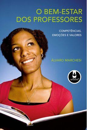 O Bem-estar dos Professores - Competências, Emoções e Valores - Marchesi, Alvaro | Tagrny.org