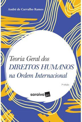 Teoria Geral Dos Direitos Humanos Na Ordem Internacional - 7ª Ed. 2019 - ANDRÉ DE CARVALHO RAMOS   Hoshan.org