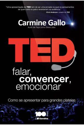 Ted - Falar, Convencer, Emocionar - Como Se Apresentar Para Grandes Plateias - Gallo,Carmine | Tagrny.org