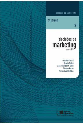 Decisões de Marketing - Os 4 Ps - Col. de Marketing - Vol. 2 - 3ª Ed. 2013 - Crocco,Luciano Telles,Renato Gioia,Ricardo Marcelo Rocha,Thelma Strehlau,Vivian Iara | Hoshan.org