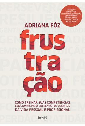 Frustração  Como Treinar Suas Competências Emocionais Para Enfrentar Os Desafios da Vida Pessoal e P - Fóz,Adriana pdf epub