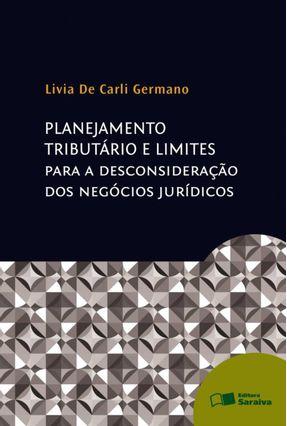 Planejamento Tributário e Limites Para A Desconsideração Dos Negócios Jurídicos - De Carli Germano,Livia   Hoshan.org