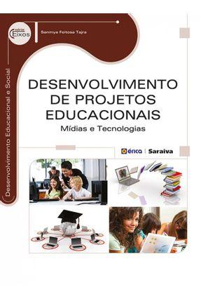 Desenvolvimento de Projetos Educacionais - Série Eixos - Tajra,Sanmya Feitosa   Hoshan.org