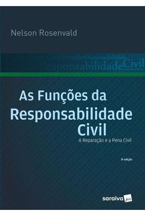 As Funções da Responsabilidade Civil - A Reparação e A Penal Civil  - 3ª Ed. 2017 - Rosenvald,Nelson pdf epub
