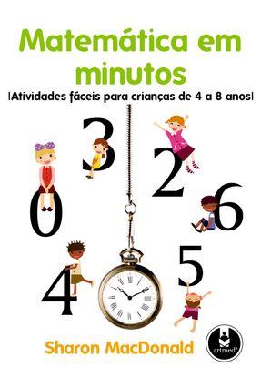 Matemática em Minutos - Atividades Fáceis para Crianças de 4 a 8 Anos - MacDonald,Sharon | Hoshan.org