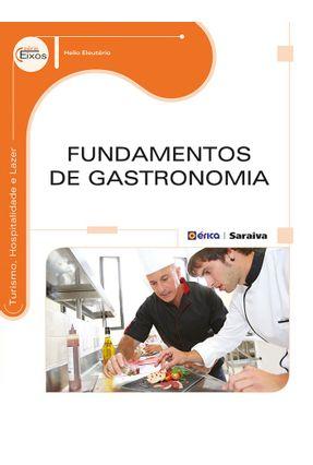 Fundamentos de Gastronomia - Série Eixos - Turismo, Hospitalidade e Lazer - Eleuterio,Helio   Hoshan.org