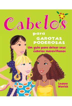 Cabelos Para Garotas Poderosas - Um Guia Para Deixar Seus Cabelos Maravilhosos - Warrick,Leanne   Tagrny.org