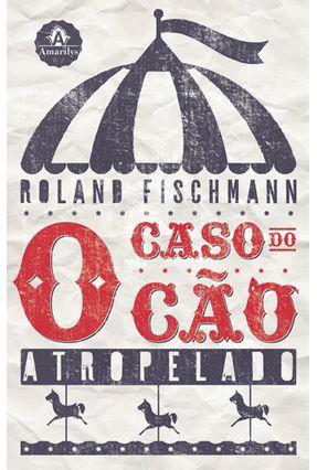 O Caso do Cão Atropelado - Fischmann,Roland | Nisrs.org