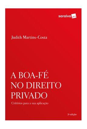 A Boa-Fé No Direito Privado - 2ª Ed. 2018 - Judith Martins-Costa | Tagrny.org