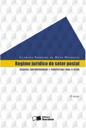 Regime Jurídico do Setor Postal - Desafios Contemporâneos e Perspectivas Para o Setor - 2ª Ed. 2016 - De Melo Mesquita,Clarissa Ferreira   Hoshan.org