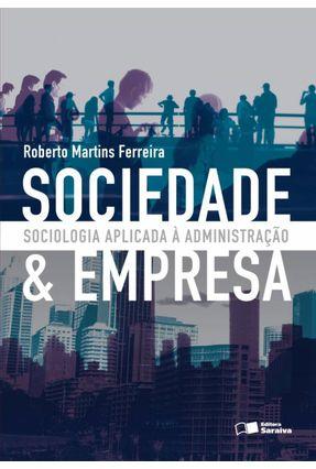 Sociedade e Empresa - Sociologia Aplicada À Administração - Ferreira,Roberto Martins | Nisrs.org