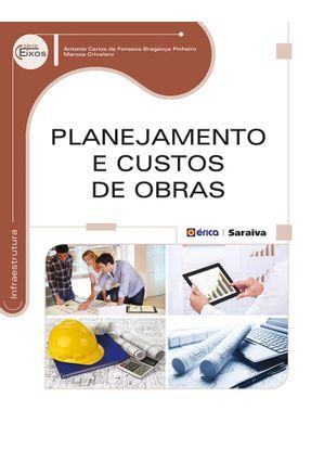 Planejamento e Custos de Obras - Série Eixos - Crivelaro,Marcos Pinheiro,Antonio Carlos da Fonseca Bragança   Hoshan.org