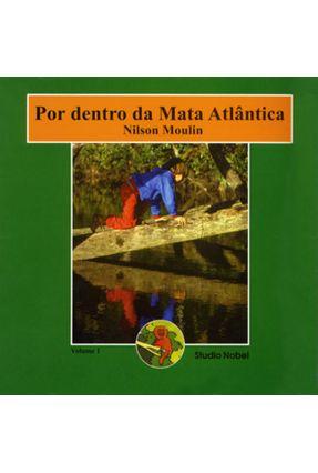 Por Dentro da Mata Atlântica Vol.1 - Moulin,Nilson | Hoshan.org