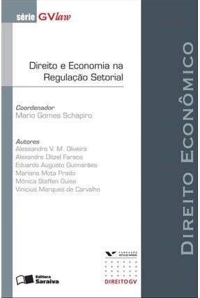 Direito Econômico - Direito e Economia na Regulação Setorial - Série Gvlaw - Schapiro,Mario Gomes | Hoshan.org