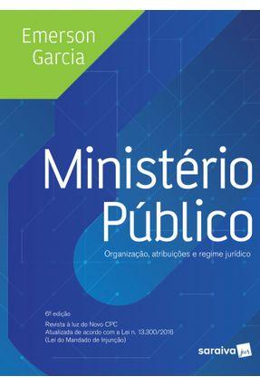 Ministério Público - Organização, Atribuições e Regime Jurídico - 6ª Ed. 2017 - Garcia,Emerson pdf epub