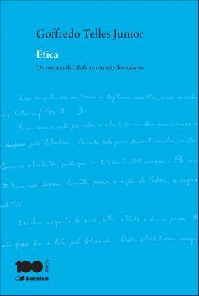 Ética do Mundo da Célula ao Mundo Dos Valores - 3ª Ed. 2014 - Telles Junior,Goffredo   Tagrny.org