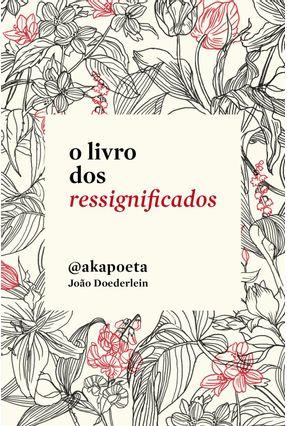 O Livro Dos Ressignificados - @akapoeta Doederlein,João | Hoshan.org