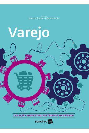 Varejo - Col. Marketing Em Tempos Modernos - Jefferson Mola e Marcos Rocha   Nisrs.org