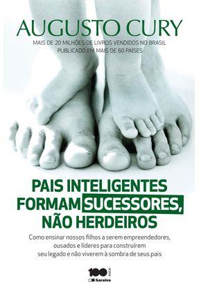 Pais Inteligentes Formam Sucessores, Não Herdeiros - Cury,Augusto   Tagrny.org