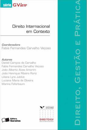 Direito, Gestão e Prática - Direito Internacional Em Contexto - Série Gvlaw - Carvalho Veçoso,Fabia Fernandes | Hoshan.org