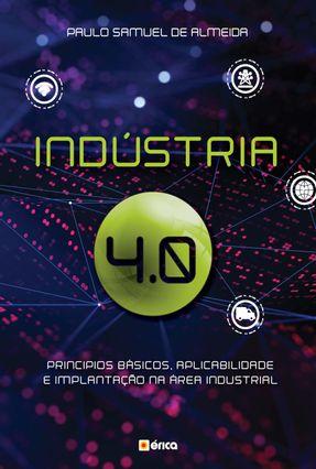Indústria 4.0 - Princípios Básicos, Aplicabilidade e Implantação na Área Industrial - Almeira,Paulo Samuel De pdf epub