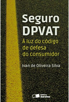 Seguro Dpvat - À Luz do Código de Defesa do Consumidor - Silva,Ivan de Oliveira pdf epub