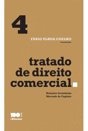 Tratado de Direito Comercial - Relações Societárias, Mercado de Capitais - Vol. 4 - Coelho,Fábio Ulhoa | Hoshan.org