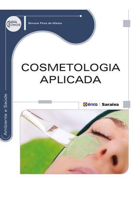 Cosmetologia Aplicada - Série Eixo - Matos,Simone Pires De | Tagrny.org