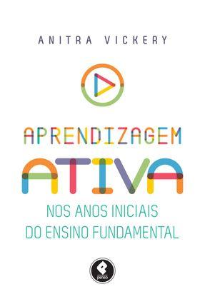 Aprendizagem Ativa Nos Anos Iniciais do Ensino Fundamental - Anitra Vickery pdf epub