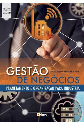 GESTÃO DE NEGÓCIOS - PLANEJAMENTO e ORGANIZAÇÃO PARA INDÚSTRIA - JOSÉ ROBERTO ANDRADE E SILVA | Nisrs.org
